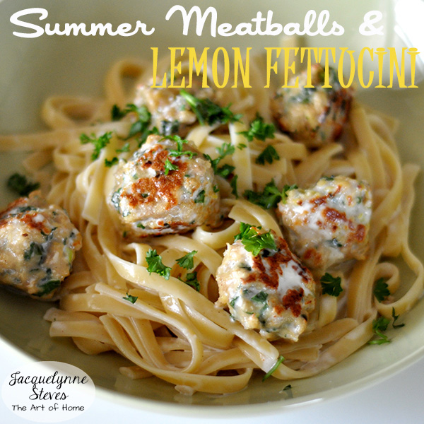 Summer Meatballs with Lemon Fettucini- Jacquelynne Steves