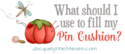What Should I Use to Fill My Pin Cushion? - Jacquelynne Steves