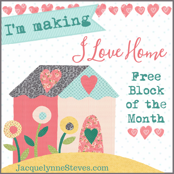 I Love Home Free Block of the Month, with options for applique, embroidery, and piecing only | JacquelynneSteves.com