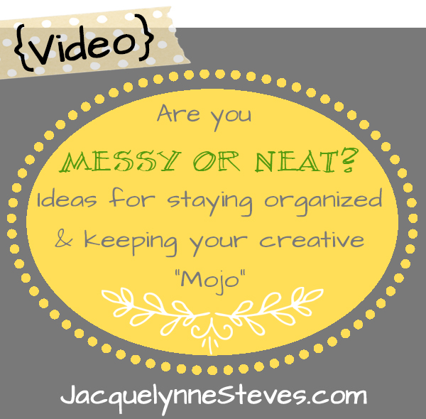 Messy or Neat?? Creativity and Organization Ideas