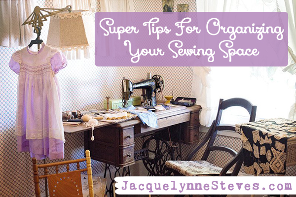 Super Tips For Organizing Your Sewing Space